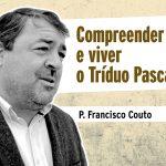 Diálogos sobre a Fé | Compreender e viver o Tríduo Pascal