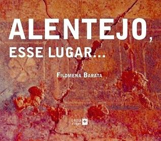 """""""Alentejo, esse lugar"""" livro de Filomena Barata"""